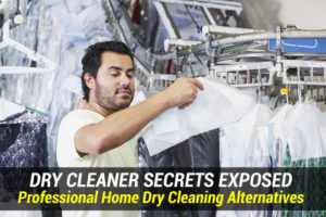 Dry Cleaner Secrets Exposed Professional Home Dry Cleaning Alternatives