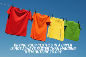 Drying Your Clothes In A Dryer Is Not Always Faster Than Hanging Them Outside To Dry