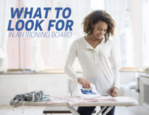 What To Look For In An Ironing Board