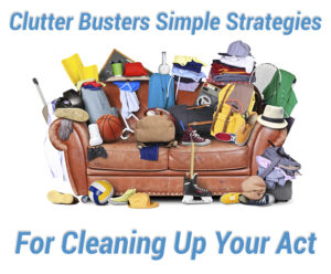 Clutter Busters Simple Strategies For Cleaning Up Your Act