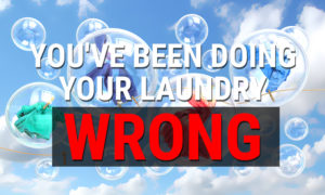 You've Been Doing Your Laundry Wrong