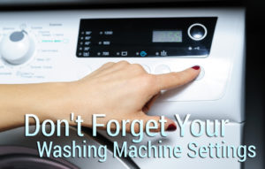 Don't Forget Your Washing Machine Settings
