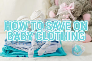 How To Save on Baby Clothing