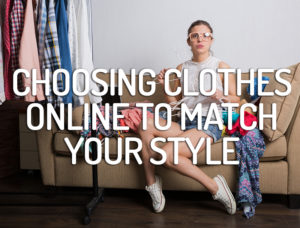 Choosing Clothes Online To Match Your Style