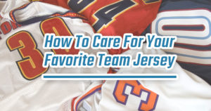 How To Care For Your Favorite Team Jersey