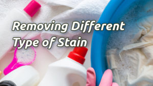 Removing Different Type of Stain