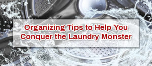 Organizing Tips to Help You Conquer the Laundry Monster